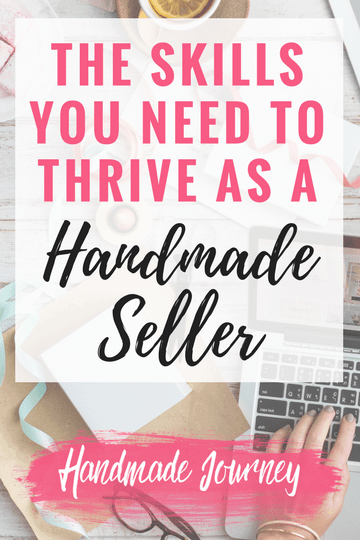 There are so many skills you need to learn to really thrive as a handmade seller. Read on to learn what those skills are that can help you succeed on Etsy and beyond.