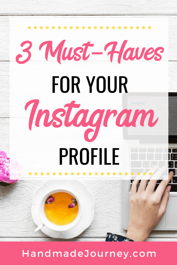3 Must-Haves for your Instagram Profile--Handmade Journey