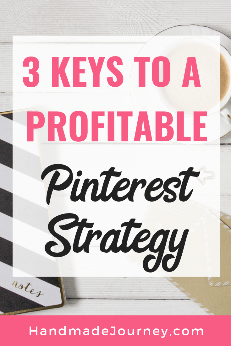 3 Keys to a Profitable Pinterest Strategy-Handmade Journey.com